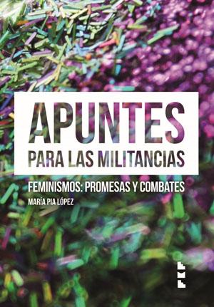 Apuntes para las militancias. Feminismos: promesas y combates