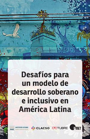 Desafíos para un modelo de desarrollo soberano e inclusivo en América Latina